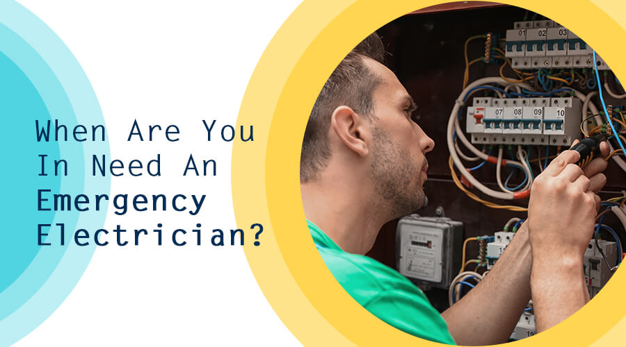 When Are You In Need An Emergency Electrician
